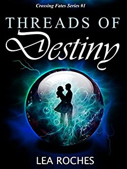 Threads of Destiny (Crossing Fates Book 1) by [Roches, Lea]