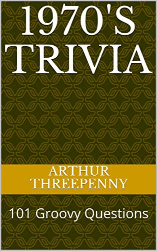 1970's Trivia: 101 Groovy Questions (Threepenny Trivia Book 2) (English Edition)