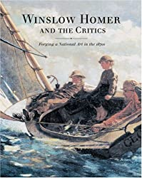 Winslow Homer and the Critics: Forging a National Art in the 1870s