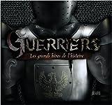 Guerriers : Les grands héros de l'histoire