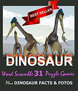 Dinosaur Word Scramble Brain Teaser Fun for Adults, Teens, Parents & Kids - Improve Your Mind, Vocabulary & Spelling -Test Your Dinosaur Facts! (Educational ... Fun Brain Games Book 1) (English Edition) von [Educational Brain Games]