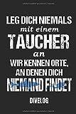 LEG DICH NIEMALS MIT EINEM TAUCHER AN WIR KENNEN ORTE AN DENEN DICH NIEMAND FINDET DIVELOG: Taucher...