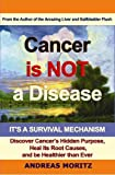 Cancer Is Not A Disease - It's A Survival Mechanism (English Edition)