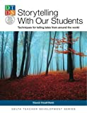 Storytelling With Our Students: Techniques for telling tales from around the world (Delta Teacher Development Series) - David Heathfield