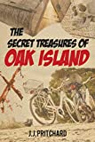 The Secret Treasures of Oak Island - J. J. Pritchard