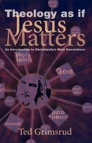 Theology As If Jesus Matters An Introduction To Christianity S Main Convictions Living Issues Discussion