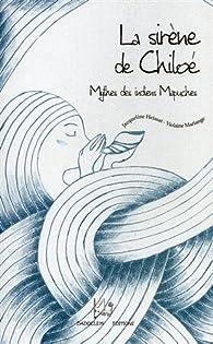 La sirène de Chiloé : Mythes des indiens Mapuches par Jacqueline Heissat