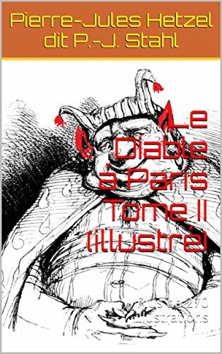 Le Diable à Paris Tome II (illustré): Plus de 270 illustrations par Pierre-Jules Hetzel dit P.-J. Stahl