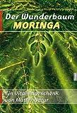 Der Wunderbaum Moringa: Ein Vitamingeschenk von Mutter Natur von Bruhns. Erwin G. (2011) Broschiert