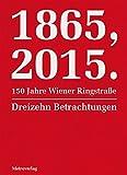 1865, 2015.150 Jahre Wiener Ringstraße: Dreizehn Betrachtungen - Sybille Berg