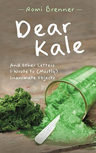 Dear Kale: And Other Letters I Wrote to (Mostly) Inanimate Objects book cover
