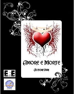 Amore e Morte (Raccontare) (Italian Edition) by [Il Mondo dello Scrittore]