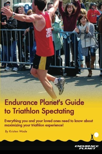 Endurance Planet's Guide To Triathlon Spectating: Everything You And Your Loved Ones Need To Know About Maximizing Your Triathlon Viewing Experience