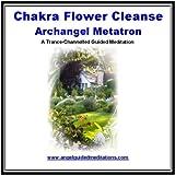 Chakra Flower Cleanse- Archangel Metatron - Guided Meditation