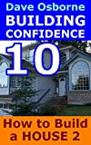 How to Build a House Vol 2: Plumbing, Electrical and Finishing (Building Confidence Book 10)