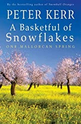 A Basketful of Snowflakes: One Mallorcan Spring by Peter Kerr (2004-06-06)