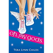 [Oh. My. Gods.] (By: Tera Lynn Childs) [published: May, 2009]