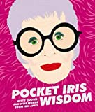 Pocket Iris Wisdom: Witty quotes and wise words from Iris Apfel (Pocket Wisdom)