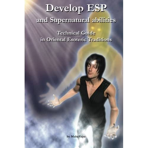 [Develop ESP and Supernatural Abilities: Technical Guide in Oriental Esoteric Traditions] [By: Vajra, Maha] [March, 2013]