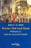 Kaiser, Hof und Staat - Wilhelm II - und die deutsche Politik - John C. G. Röhl