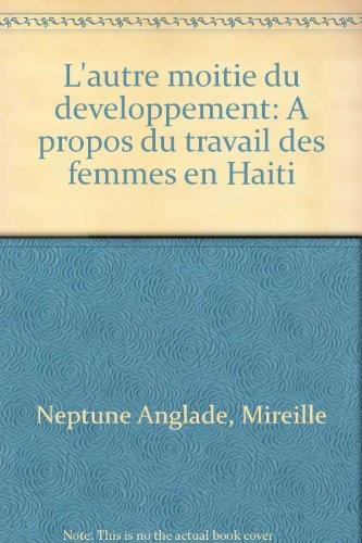 L'autre moitié du développement. A propos du travail des femmes en Haïti par M. Neptune Anglade