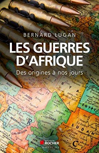 Les guerres d'Afrique: Des origines à nos jours par Bernard Lugan