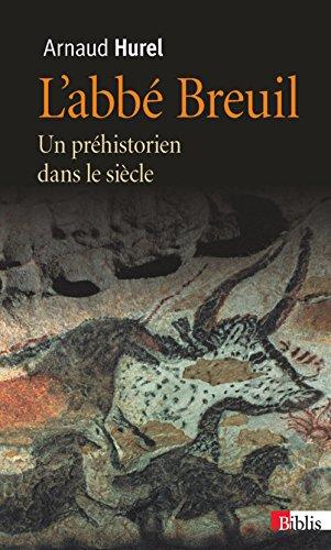 L'Abbé Breuil. Un préhistorien dans le siècle par Arnaud Hurel
