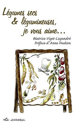 Légumes secs et légumineuses, je vous aime... par Béatrice Vigot-Lagandré