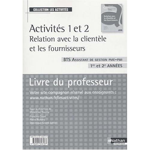 Activités 1 et 2 Relation avec la clientèle et les fournisseurs BTS Assistant de gestion PME-PMI 1re et 2e années : Livre du professeur