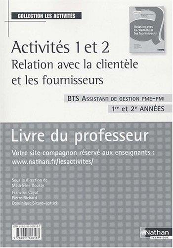 Activités 1 et 2 Relation avec la clientèle et les fournisseurs BTS Assistant de gestion PME-PMI 1re et 2e années : Livre du professeur por Madeleine Doussy