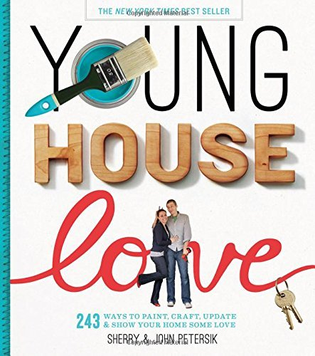 Young House Love: 243 Ways to Paint, Craft, Update & Show Your Home Some Love: 243 Ways to paint, craft, update and show Your Home Some Love by Sherry Petersik (15-Feb-2013) Hardcover