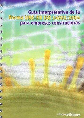 Guía interpretativa de la norma UNE-EN ISO 14001:2004 para empresas constructoras por Aenor