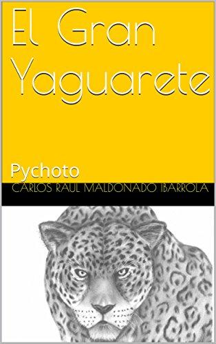 El Gran Yaguarete: Pychoto por Carlos Raul Maldonado Ibarrola