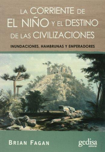 La corriente de El Niño  y el destino de las civilizaciones: Inundaciones, hambrunas y emperadores (Extensión Científica) por Brian Fagan
