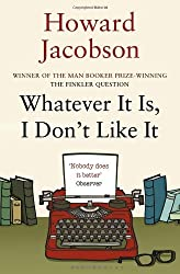 Whatever It Is, I Don't Like It by Howard Jacobson (2012-08-30)