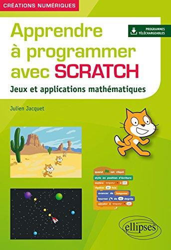 Apprendre à programmer avec Scratch - Jeux et applications mathématiques par Julien Jacquet