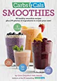 Carbs & Cals Smoothies: 80 Healthy Smoothie Recipes & 275 Photos of Ingredients to Cr...