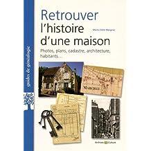 Retrouver l'histoire d'une maison: Photos, plans, cadastre, architecture, habitants...