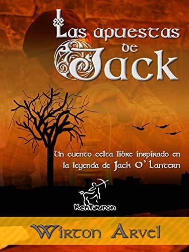 Las apuestas de Jack: Un cuento celta libre inspirado en la leyenda de Jack O'Lantern y la fiesta celta de Samhain y a los orígenes de Halloween (Spanish Edition)