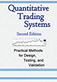Quantitative Trading Systems: Practical Methods for Design, Testing, and Validation