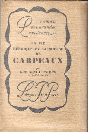 La vie héroïque et glorieuse de Carpeaux. Le roman des grandes existences N° 22
