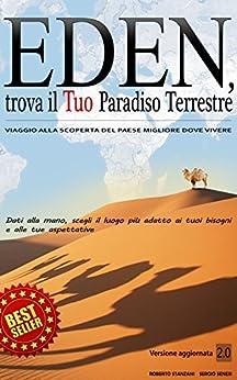 Eden, trova il Tuo Paradiso Terrestre: Viaggio alla scoperta del paese migliore dove vivere di [Stanzani, Roberto, Senesi, Sergio]