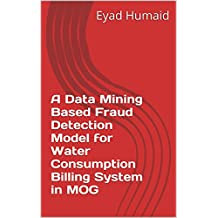 A Data Mining Based Fraud Detection Model for Water Consumption Billing System in MOG (English Edition)