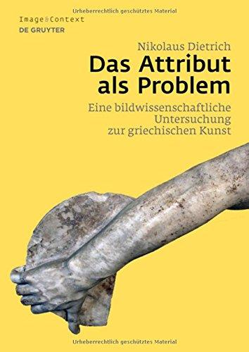Das Attribut als Problem: Eine bildwissenschaftliche Untersuchung zur griechischen Kunst (Image & Context, Band 17)