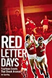 Red Letter Days: Fourteen Dramatic Events That Shook Arsenal