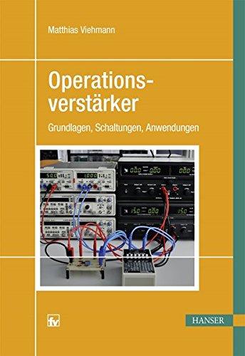 Operationsverstärker: Grundlagen, Schaltungen, Anwendungen
