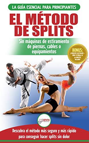 El método de splits: Flexibilidad y estiramiento: ejercicios seguros para aprender fácilmente cómo lograr el split (spagat) sin dolor (Libro en Español / Splits Stretching Spanish Book) por Freddie Masterson