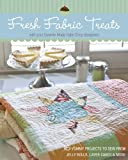 Fresh Fabric Treats: 16 Yummy Projects to Sew from Jelly Rolls, Layer Cakes & More with Your Favorite Moda Bake Shop Designers (English Edition)