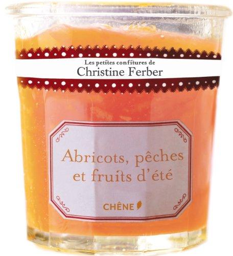 Les petites confitures de Christine Ferber - Abricots, pches et fruits d't