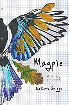 Magpie: A Collection of Short Comics by Kathryn Briggs by [Briggs, Kathryn]
